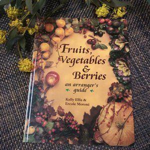 "An Arrangers Guide ""Fruits Vegetables & Berries"""